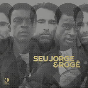 SEU JORGE & ROGE