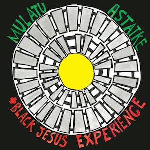 MULATU ASTATKE & THE BLACK JESUS EXPERIENCE