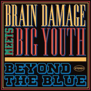 BRAIN DAMAGE MEETS BIG YOUTH